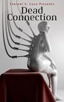 Dead Connection - Vincent V. Cava, Matt Dymerski, Nic McCool, Nthato Morakabi, Sam Marduk, T.W. Grim, DG Collins