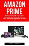 Amazon Prime: The Essential Guide To Amazon Prime Membership - Get The Most Out Of Instant Video, Music, Prime Shipping And The Kindle Lending Library ... Amazon Prime Membership, Prime Photos) - Frank Rodgers