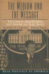 The Medium and the Message: Television Advertising and American Elections - Kenneth M. Goldstein