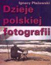 Dzieje polskiej fotografii : 1839-1939 - Ignacy Płażewski