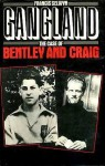 Gangland: The Case Of Bentley And Craig - Francis Selwyn