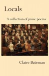 Locals: A Collection of Prose Poems - Claire Bateman