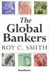 The Global Bankers - Roy Smith