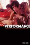 Performance: The Biography of a 60s Masterpiece - Paul Buck