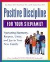 Positive Discipline for Your Stepfamily: Nurturing Harmony, Respect, and Joy in Your New Family (Positive Discipline) - Cheryl Erwin, Jane Nelsen