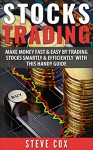 Stocks Trading: Make Money Fast & Easy by Trading Stocks Smartly & Efficiently with this Handy Guide (Stocks Trading, Stocks Investing, Penny Stocks, Stocks and Bonds) - Steve Cox