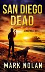 San Diego Dead: An Action Thriller (Jake Wolfe Book 4) - Mark Nolan