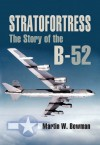Stratofortress: The Story of the B-52 - Martin W. Bowman