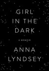 Girl in the Dark: A Memoir - Anna Lyndsey