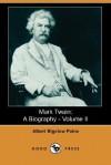 Mark Twain: A Biography - Volume II (Dodo Press) - Albert Bigelow Paine