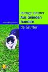 Aus Grunden Handeln (Ideen & Argumente) (German Edition) - Rudiger Bittner, Ruediger Bittner