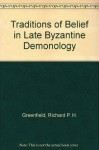 Traditions of Belief in Late Byzantine Demonology - Richard P.H. Greenfield