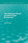 The Distorted World of Soviet-Type Economies (Routledge Revivals) - Jan Winiecki
