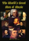 The World's Greatest Men of Music (Carefully formatted by Timeless Classic Books) - Harriette Brower