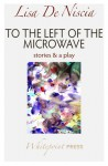 To the Left of the Microwave - Lisa De Niscia