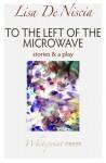 To the Left of the Microwave - Lisa De Niscia
