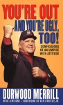 You're Out and You're Ugly, Too!: Confessions Of An Umpire With An Attitude - Durwood Merrill, Jim Dent