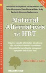 Natural Alternatives to HRT: Overcome Osteoporosis, Heart Disease and Other Menopausal Conditions Without Risky Synthetic Hormone Replacement - Rita Elkins