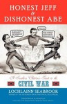 Honest Jeff and Dishonest Abe: A Southern Children's Guide to the Civil War - Lochlainn Seabrook