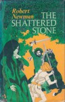 The Shattered Stone - Robert Newman