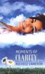 Moments of Clarity - Michele Cameron