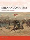 Shenandoah 1864: Sheridan's Valley Campaign - Mark Lardas