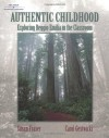 Authentic Childhood: Experiencing Reggio Emilia in the Classroom - Susan Fraser, Carol Gestwicki