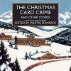 The Christmas Card Crime and Other Stories - Gordon Griffin, Anne Dover, Martin Edwards, Various Authors