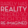 Rarely Has Reality Needed So Much to be Re-imagined: A mostly true history of the True/False Film Fest - Arin Liberman, Paul Sturtz, David Wilson
