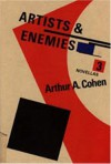 Artists and Enemies: Three Novellas - Arthur Allen Cohen
