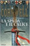 La spada e il calice - Donatella Cerutti Pini, Bernard Cornwell