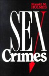 Sex Crimes: Patterns And Behavior - Ronald M. Holmes, Stephen T. Holmes