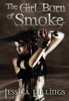 The Girl Born of Smoke - Jessica Billings