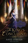 The King's Concubine: A Novel of Alice Perrers - Anne O'Brien