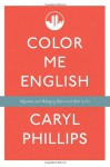 Color Me English: Migration and Belonging Before and After 9/11 - Caryl Phillips