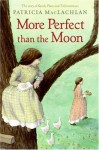 More Perfect than the Moon - Patricia MacLachlan