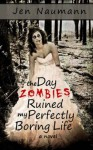 The Day Zombies Ruined My Perfectly Boring Life - Jen Naumann