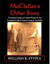 McClellan's Other Story: The Political Intrigue of Colonel Thomas M. Key, Confidential Aide to General George B. McClellan - William B. Styple