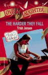 The Harder They Fall (Love & Laughter #24) - Trish Jensen