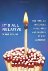 It's All Relative: Two Families, Three Dogs, 34 Holidays, and 50 Boxes of Wine (A Memoir) - Wade Rouse