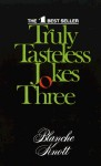 Truly Tasteless Jokes-3 Vol. (Boxed) - Blanche Knott