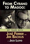 From Cyrano to Magoo: My Years with Jose Ferrer and Jim Backus - Jack Lloyd, Peter Marshall