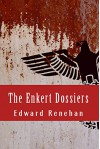 The Enkert Dossiers - Edward Renehan