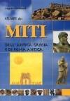 Atlante dei miti dell'antica Grecia e di Roma antica - Angela Cerinotti
