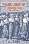 Chaste Liberation: Celibacy and Female Cultural Status - Sally L. Kitch