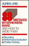 Eighty-Eight Mistakes Interviewers Make: And How to Avoid Them - Auren Uris