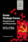 Soviet Strategic Forces: Requirements and Responses (Studies in Defense Policy) - Robert Berman, John Baker
