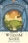 The Wisdom of the Shire: A Short Guide to a Long and Happy Life - Noble Smith