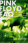Pink Floyd FAQ: Everything Left to Know ... and More! (Faq Series) - Stuart Shea