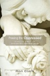Freeing the Oppressed: A Call to Christians Concerning Domestic Abuse - Ron Clark